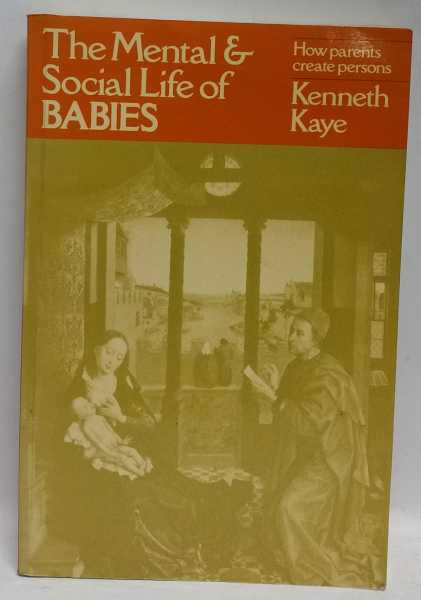 The Mental & Social Life of Babies: How parents create persons, Kenneth Kaye
