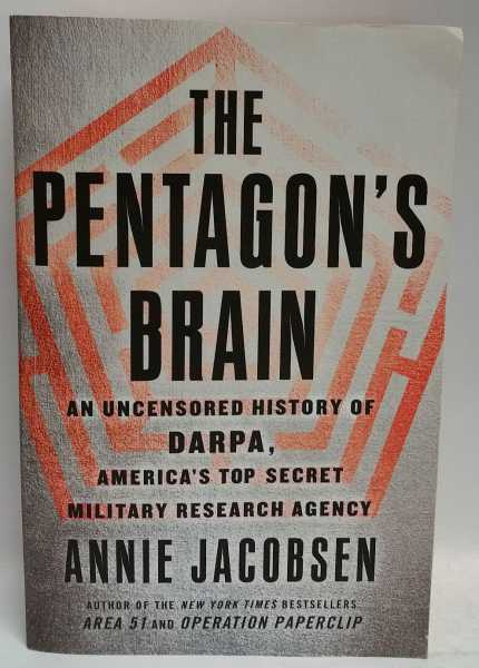 The Pentagon's Brain: An Uncensored History of DARPA, America's Top Secret Military Research Agency, Annie Jacobsen