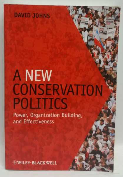 A New Conservation Politics: Power, Organization Building, and Effectiveness, David Johns