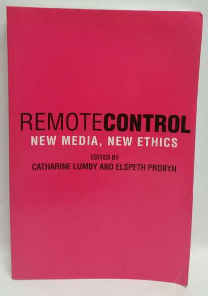 Remote Control: New Media, New Ethics, Catharine Lumby; Elspeth Probyn