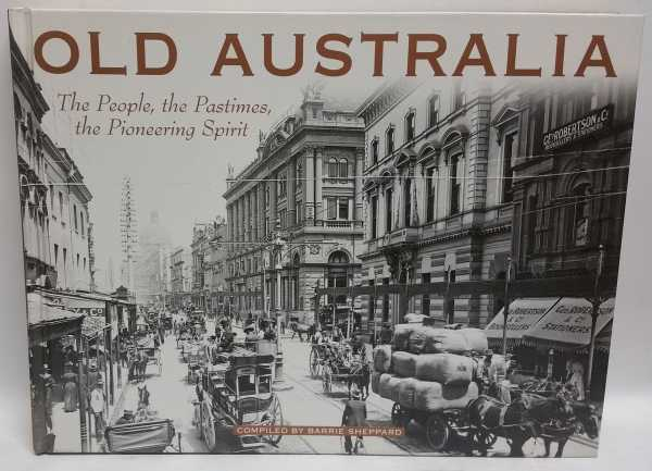Old Australia: The People, the Pastimes, the Pioneering Spirit, Barrie Sheppard