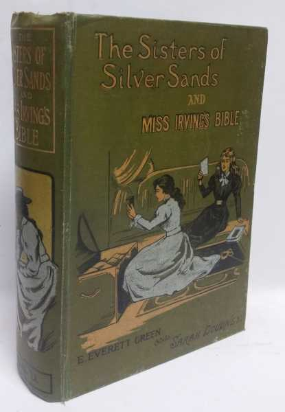The Sisters of Silver Sands and Miss Irving's Bible, E. Everett Green; Sarah Doudney