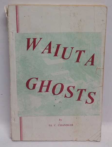 Waiuta Ghosts: The Meandering of a Quartz-miner, Ed. C. Chandler