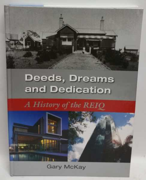 Deeds, Dreams and Dedication: A History of the REIQ, Gary McKay