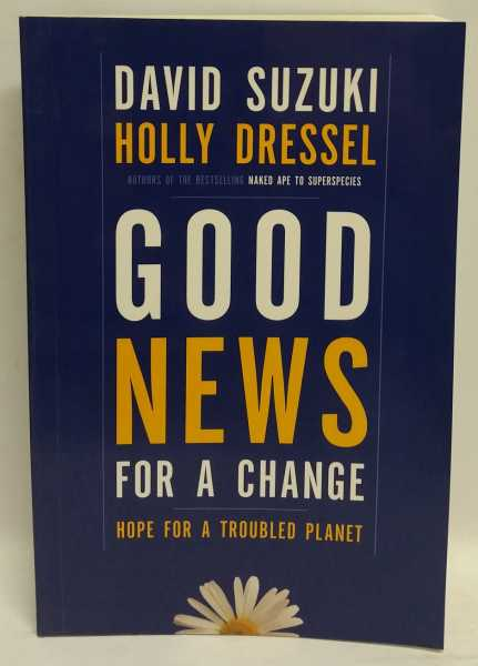 Good News For A Change: Hope for a Troubled Planet, David Suzuki; Holly Dressel