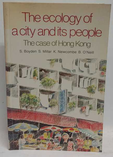 The Ecology of a City and Its People: The Case of Hong Kong, Stephen Boyden; Sheelagh Millar; Ken Newcombe; Beverley O'Neill