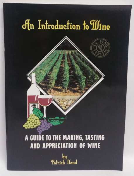 An Introduction to Wine: A Guide to the Making, Tasting and Appreciation of Wine, Patrick Iland