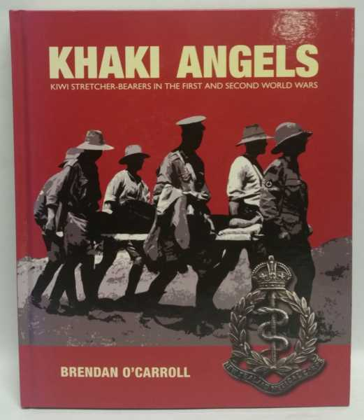 Khaki Angels: Kiwi Stretcher-Bearers in the First and Second World Wars, Brendan O'Carroll