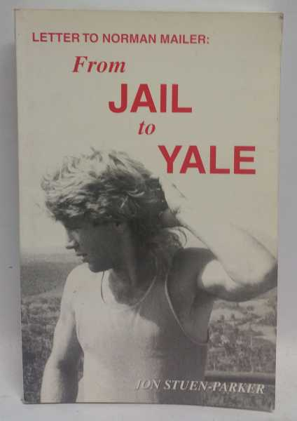 Letter To Norman Mailer: From Jail to Yale, Jon Stuen-Parker