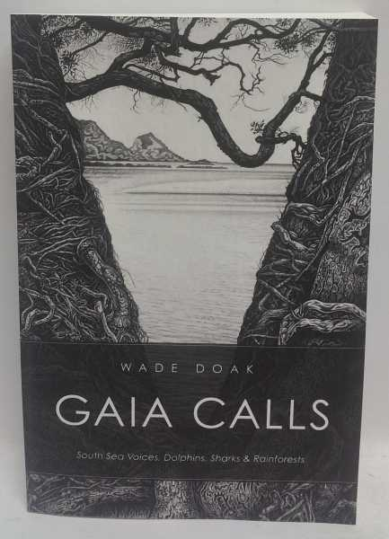 Gaia Calls: South Sea Voices, Dolphins, Sharks & Rainforests, Wade Doak