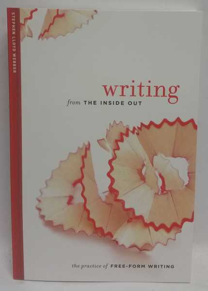 Writing from the Inside Out: The Practice of Free-Form Writing, Stephen Lloyd Webber