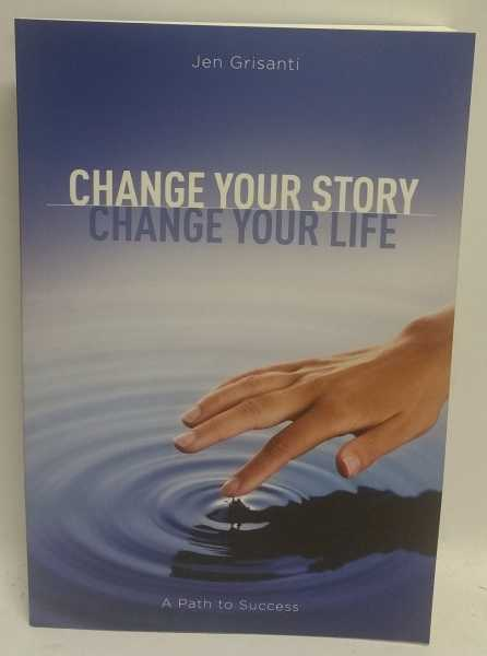 Change Your Story, Change Your Life: A Path to Success, Jen Grisanti