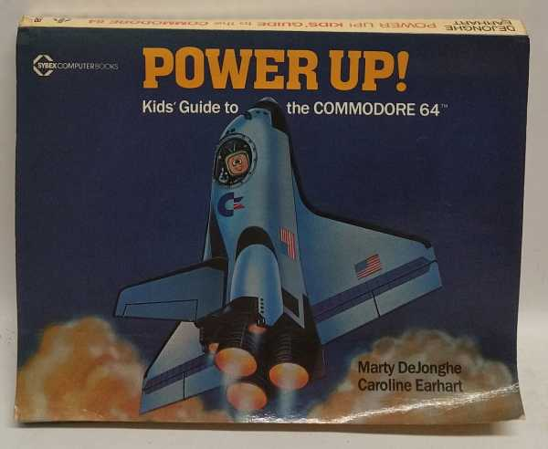 Power Up! Kid's Guide to the COMMODORE 64, Marty DeJonghe; Caroline Earhart