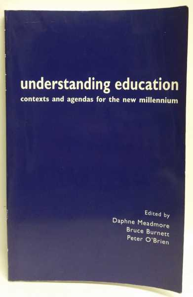 Understanding Education: Contexts and Agendas for the New Millenium, Daphne Meadmore; Bruce Burnett; Peter O'Brien