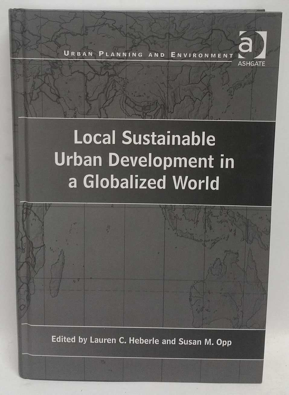 Local Sustainable Urban Development in a Globalized World, Lauren C. Heberle; Susan M. Opp