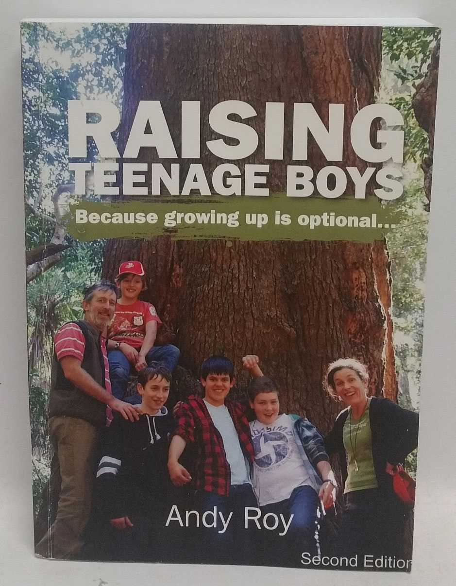 Raising Teenage Boys: Because growing up is optional..., Andy Roy