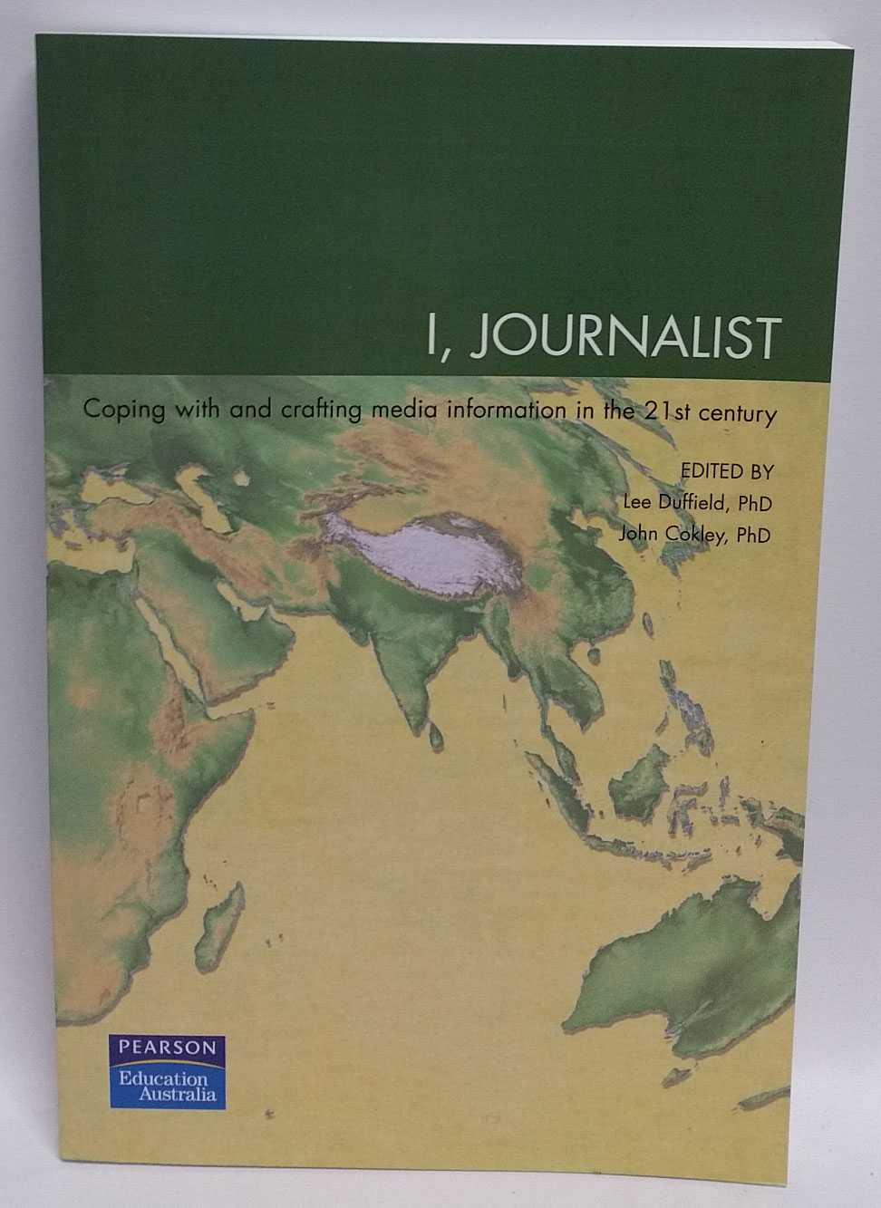 I, Journalist: Coping with and crafting media information in the 21st century, Lee Duffield; John Cokley