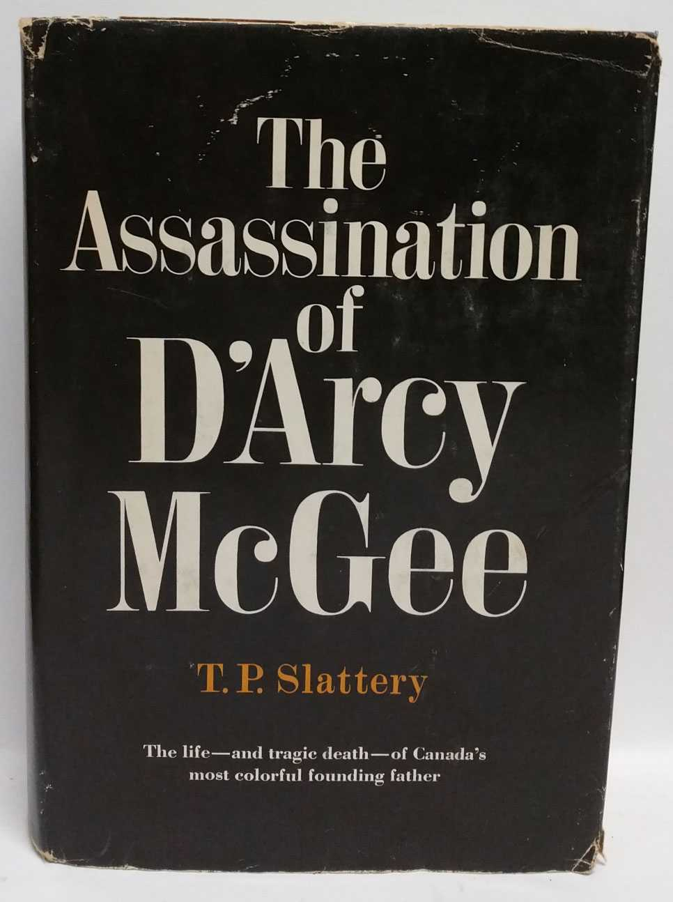 T. P. SLATTERY - The Assassination of D'Arcy McGee: The Life-and tragic death-of Canada's most colorful founding father