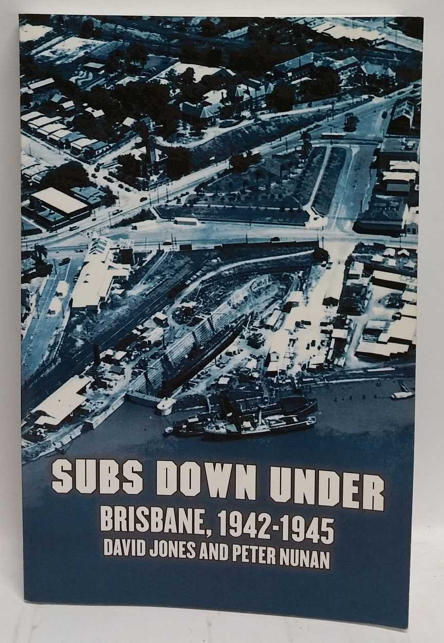 Subs Down Under Brisbane, 1942-1945, David Jones; Peter Nunan