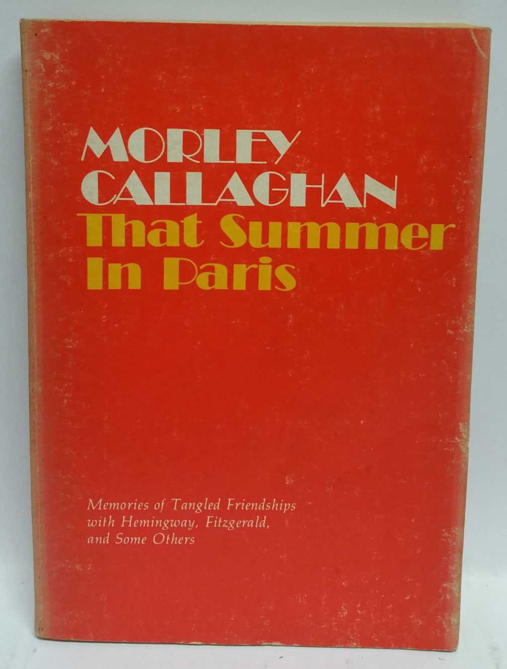 That Summer In Paris: Memories of Tangled Friendships with Hemingway, Fitzgerald, and Some Others, Morley Callaghan