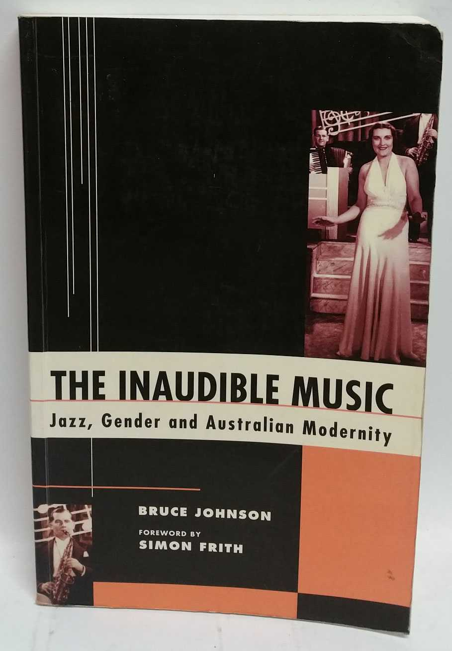 The Inaudible Music: Jazz, Gender and Australian Modernity, Bruce Johnson