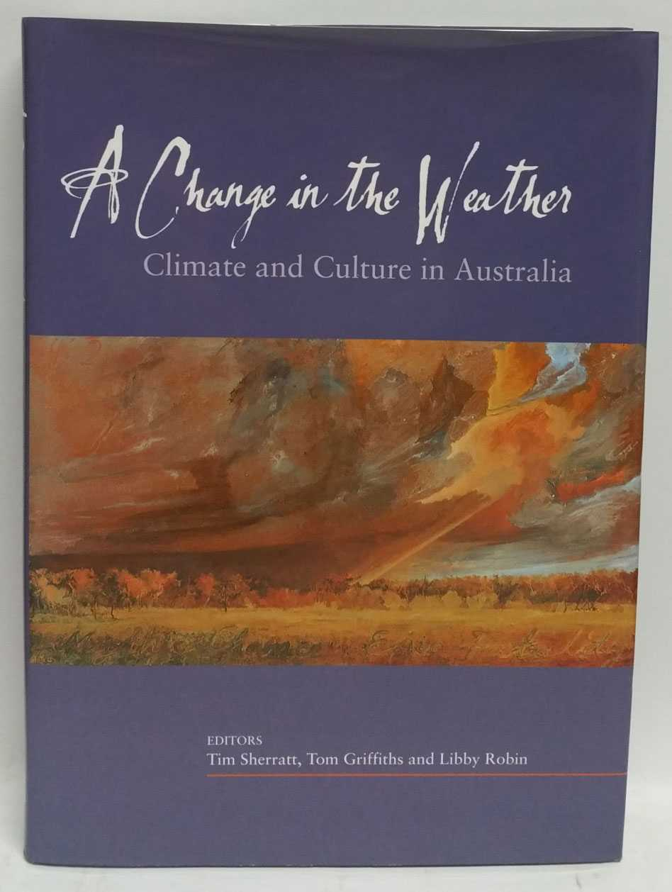A Change in the Weather: Climate and Culture in Australia, Tim Sherratt; Tom Griffiths; Libby Robin