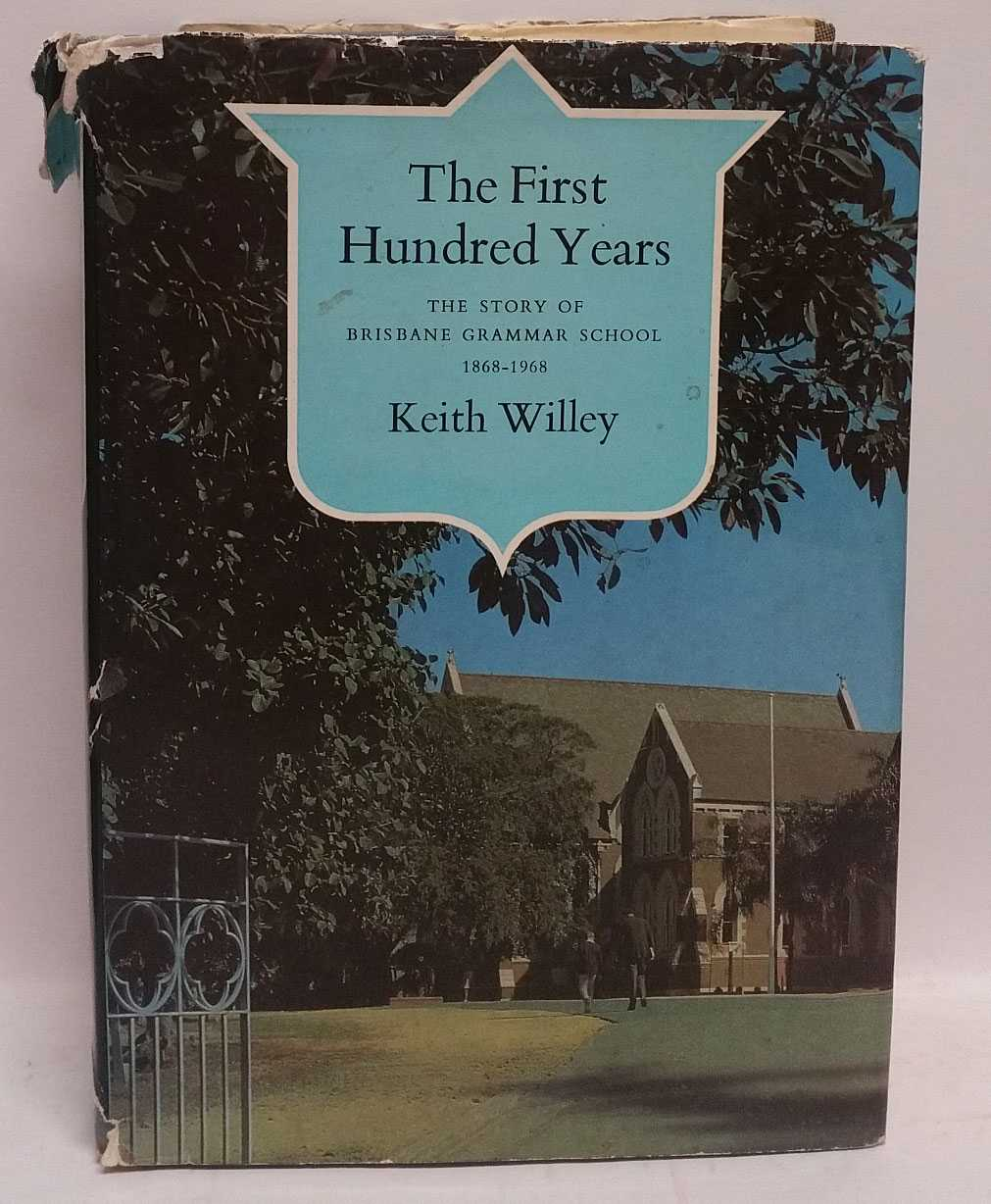 KEITH WILLEY - The First Hundred Years: The Story of Brisbane Grammar School, 1868-1968
