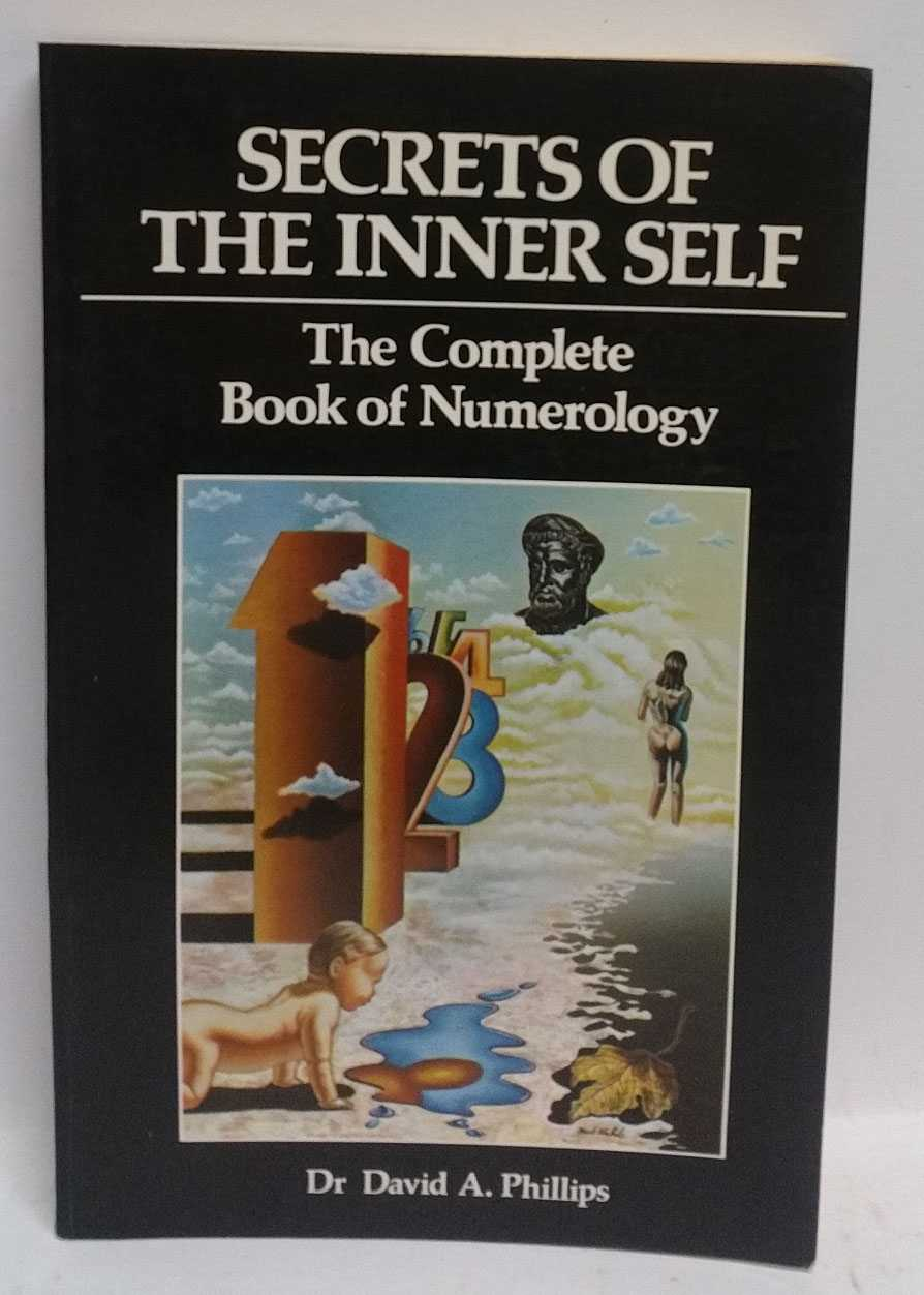 Secrets of the Inner Self: The Complete Book of Numerology, David A. Phillips