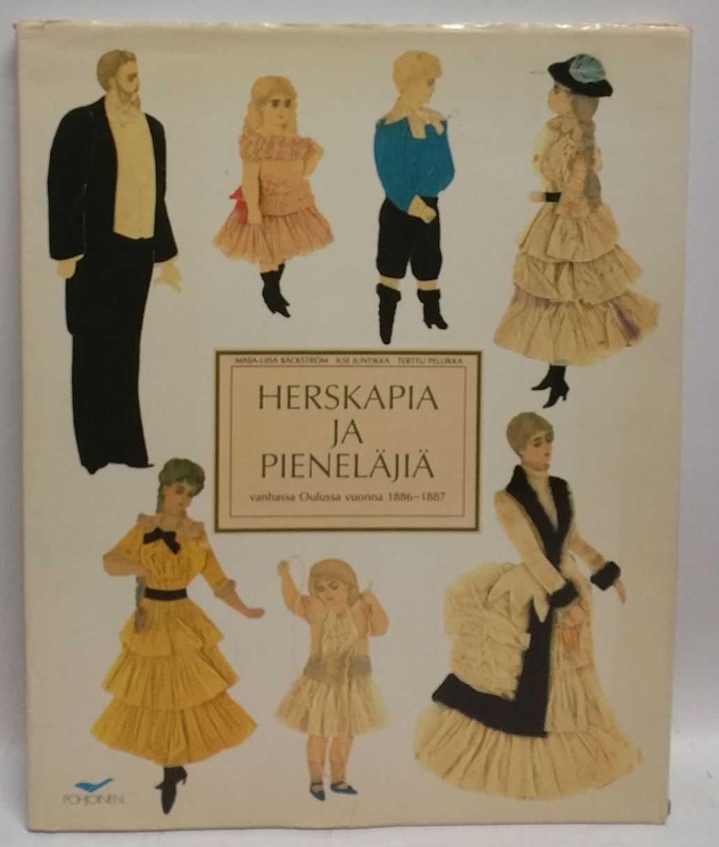 Herskapia Ja Pienelajia: vanhassa Oulussa vuonna, 1886-1887, Maija-Liisa Backstrom; Ilse Juntikka; Terttu Pellikka