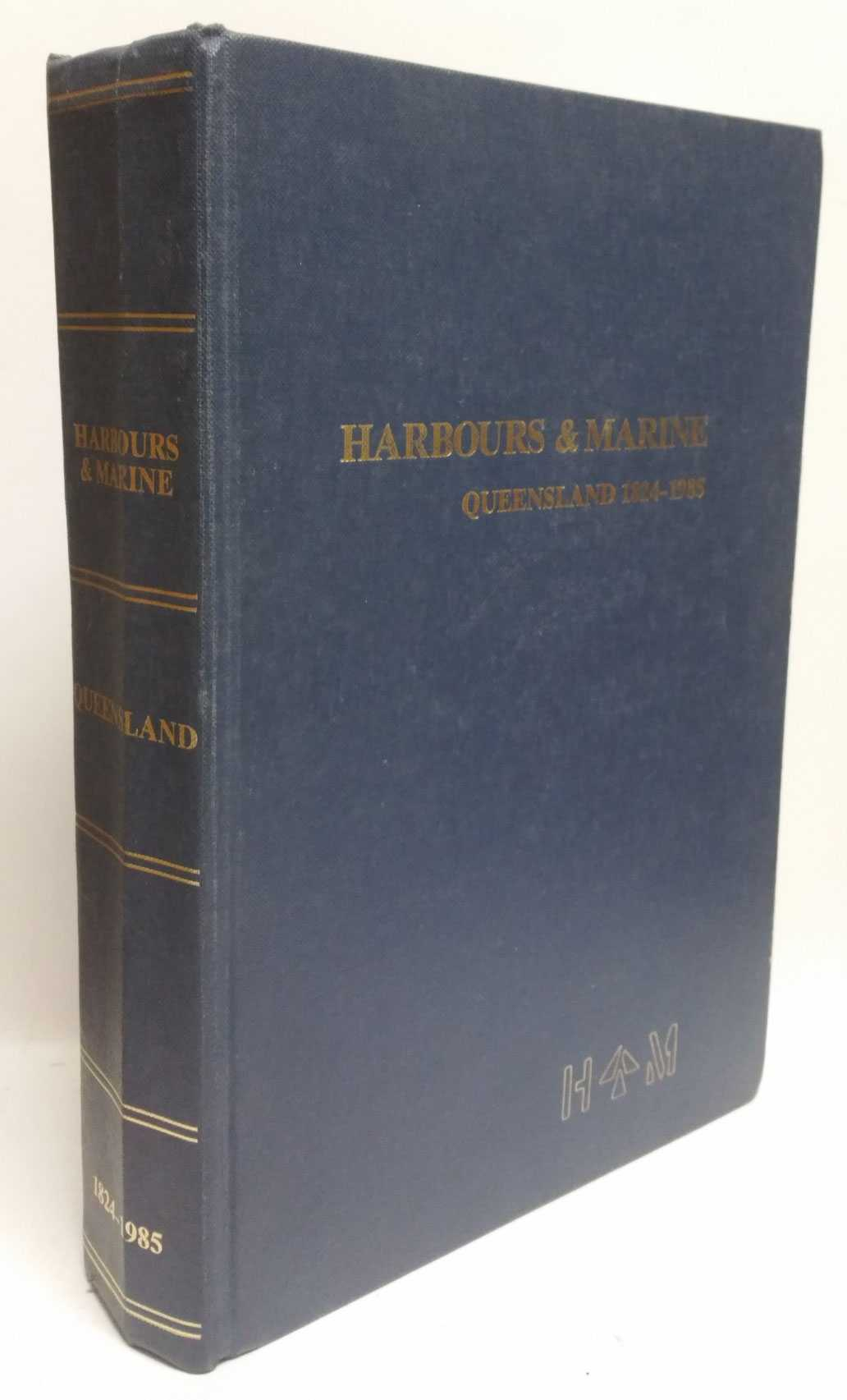 Harbours & Marine: Port & Harbour Development In Queensland From 1824 to 1985, Department of Harbours & Marine Queensland