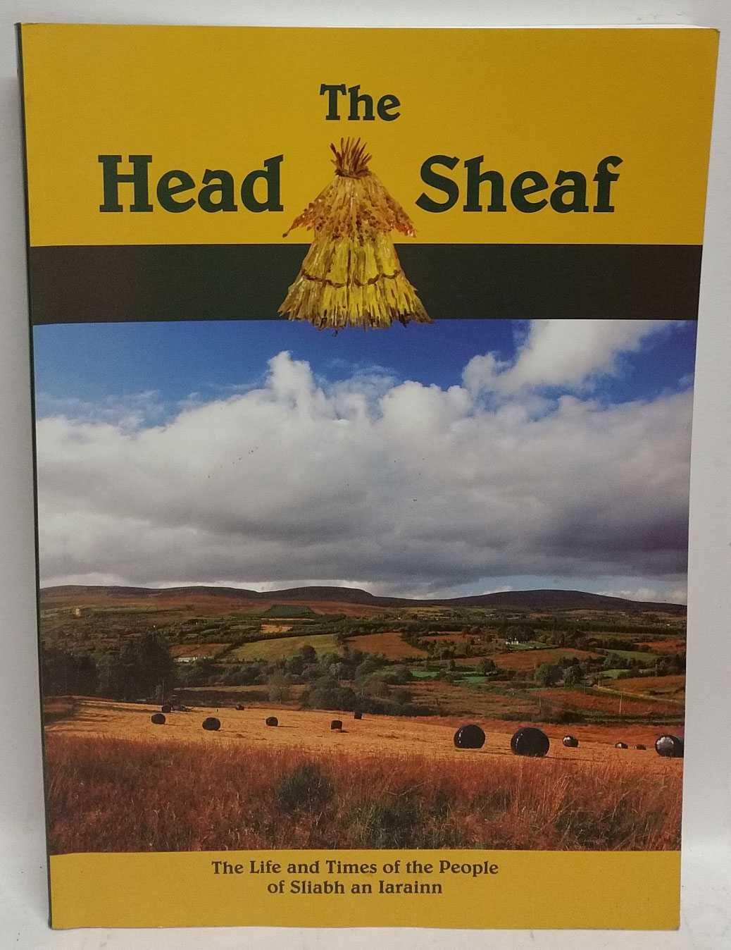 The Head Sheaf: The Life and Time of the People of Sliabh an Iarainn, Brendan Harvey