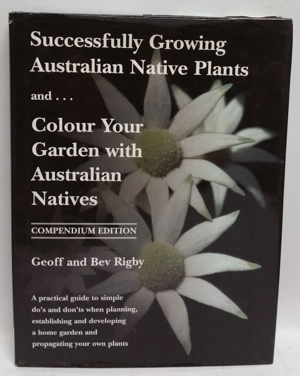 Successfully Growing Australian Native Plants and... Colour Your Garden with Australian Natives, Geoff Rigby; Bev Rigby