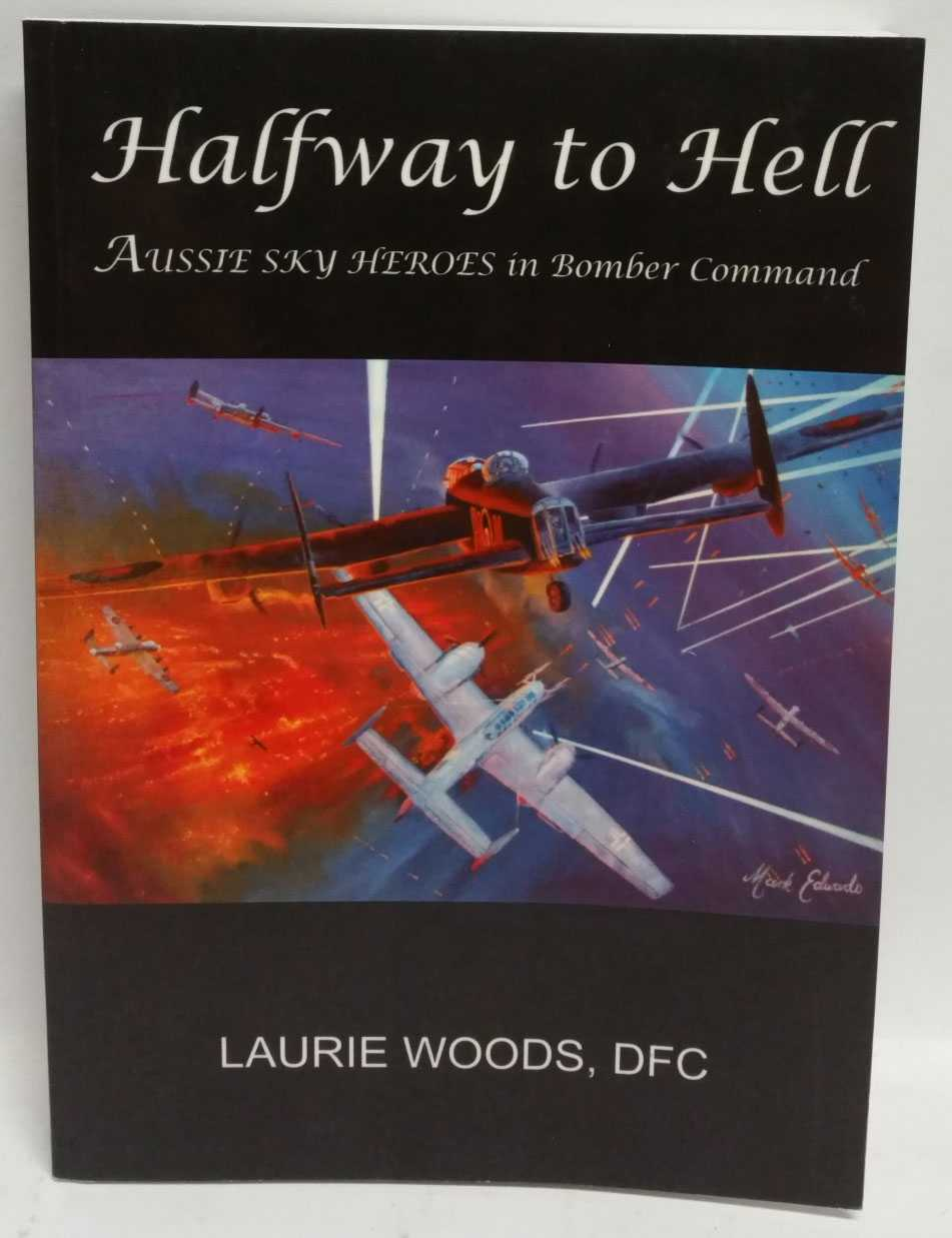 Halfway to Hell: Aussie Sky Heroes in Bomber Command, Laurie Woods
