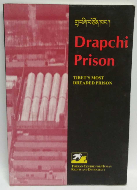 Drapchi Prison: Tibet's Most Dreaded Prison, Tibetan Centre for Human Rights and Democracy