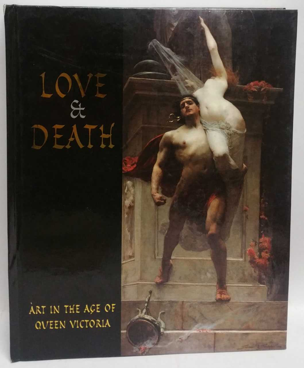 Love & Death: Art In The Age of Queen Victoria, Angus Trumble