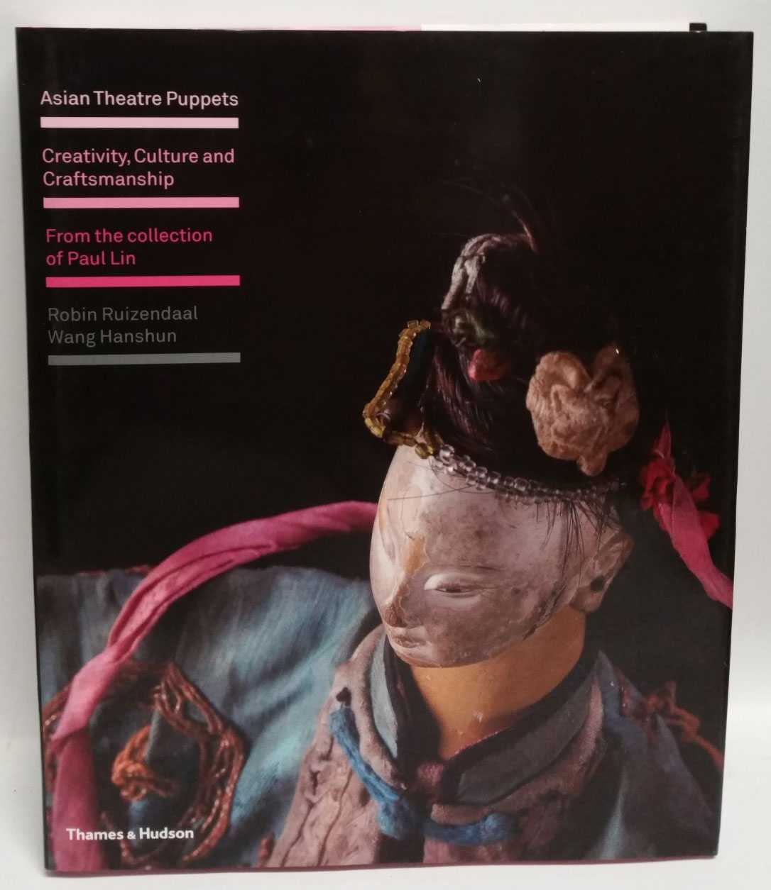 Asian Theatre Puppets: Creativity, Culture and Craftsmanship: From the collection of Paul Lin, Robin Ruizendall; Wang Hanshun