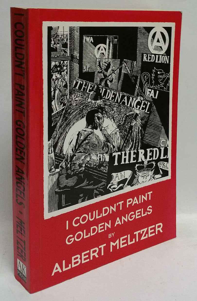I Couldn't Paint Golden Angels: Sixty Years of Commonplace Life and Anarchist Agitation, Albert Meltzer