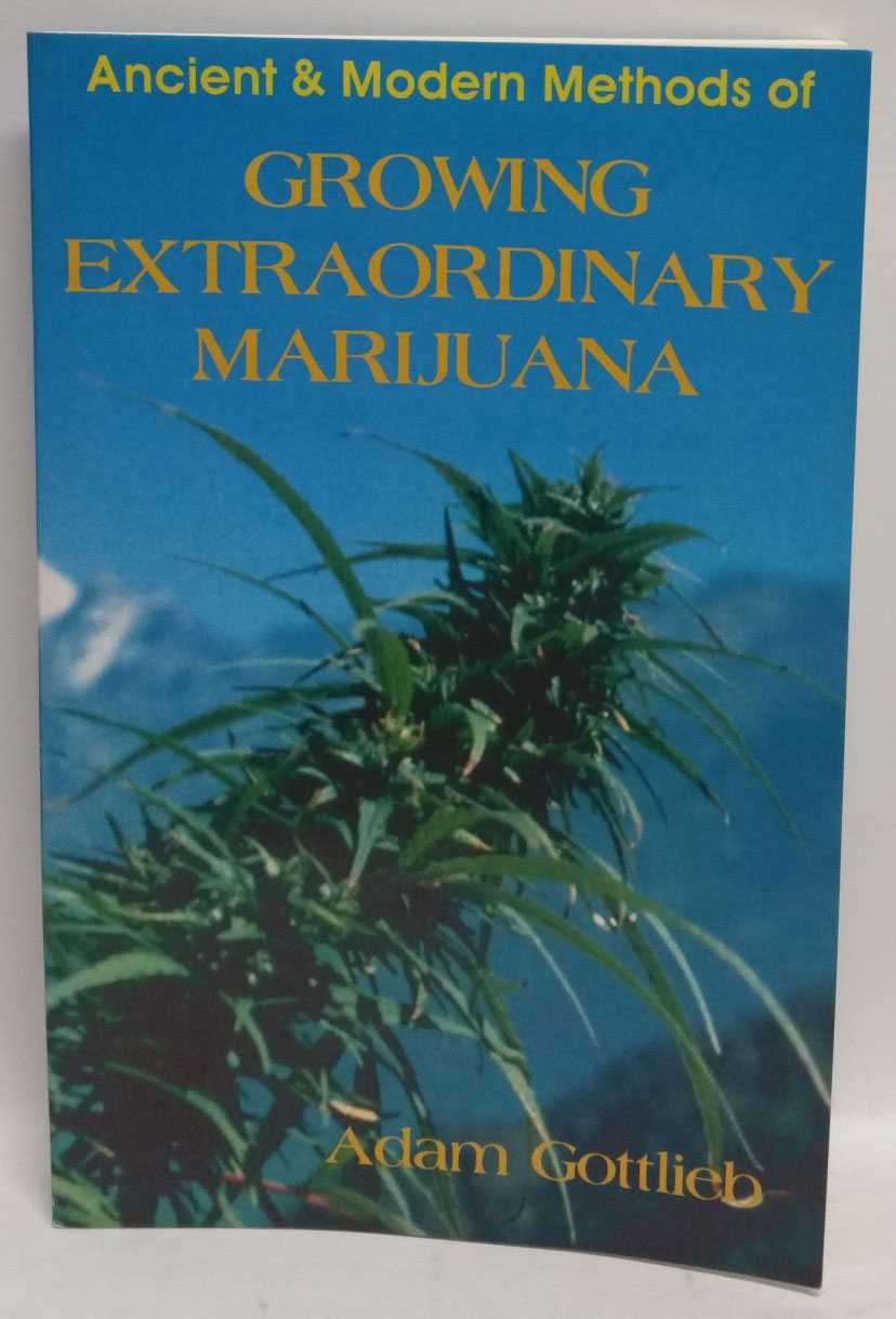 Ancient & Modern Methods of Growing Extraordinary Marijuana, Adam Gottlieb