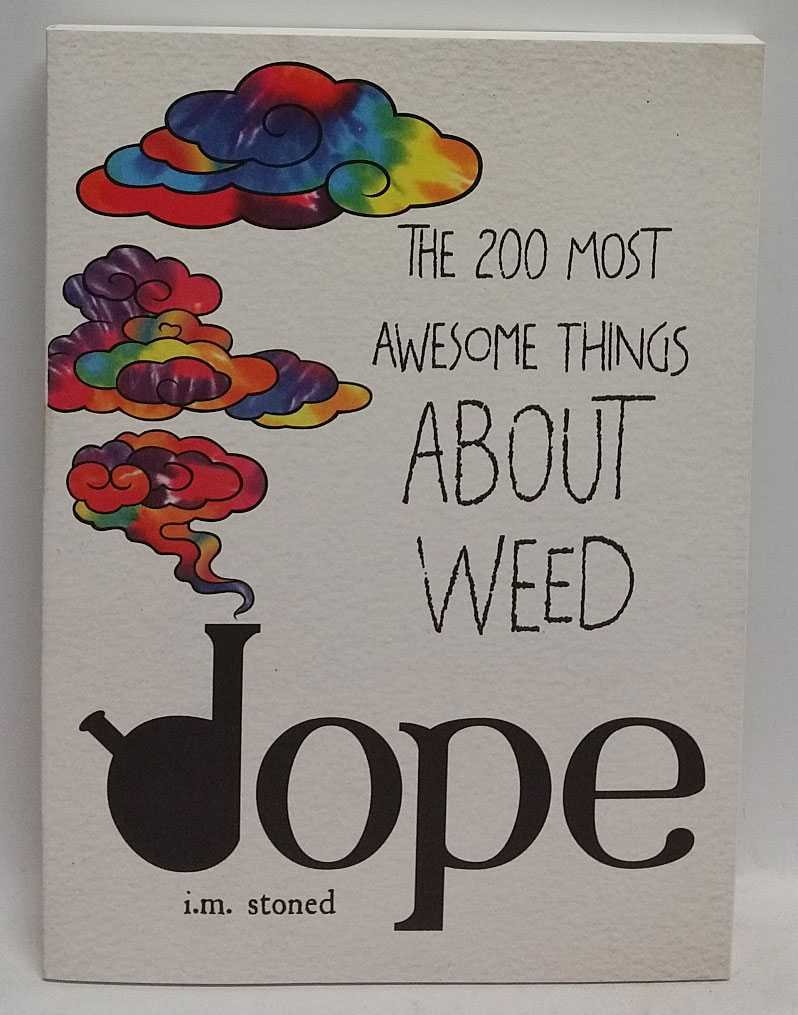 Dope: The 200 Most Awesome Things About Weed, I. M. Stoned