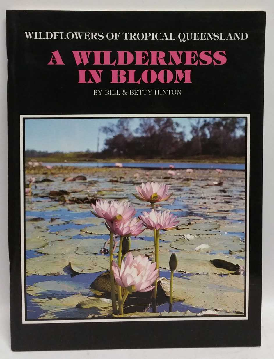 Wildflowers of Tropical Queensland: A Wilderness In Bloom, Bill Hinton; Betty Hinton