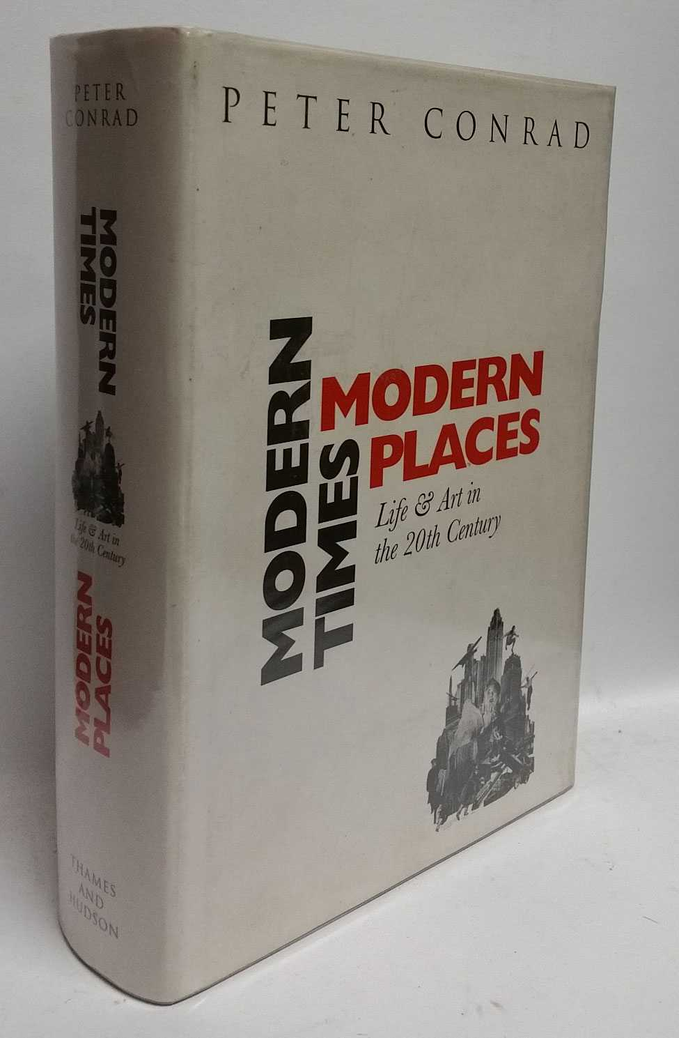 Modern Times, Modern Places: Life & Art in the 20th Century, Peter Conrad