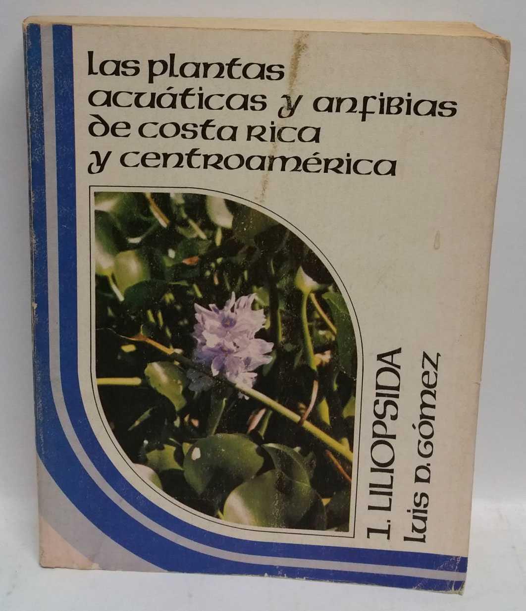 Las plantas acuaticas y anfibias de Costa Rica y Centroamerica, Luis D. Gomez