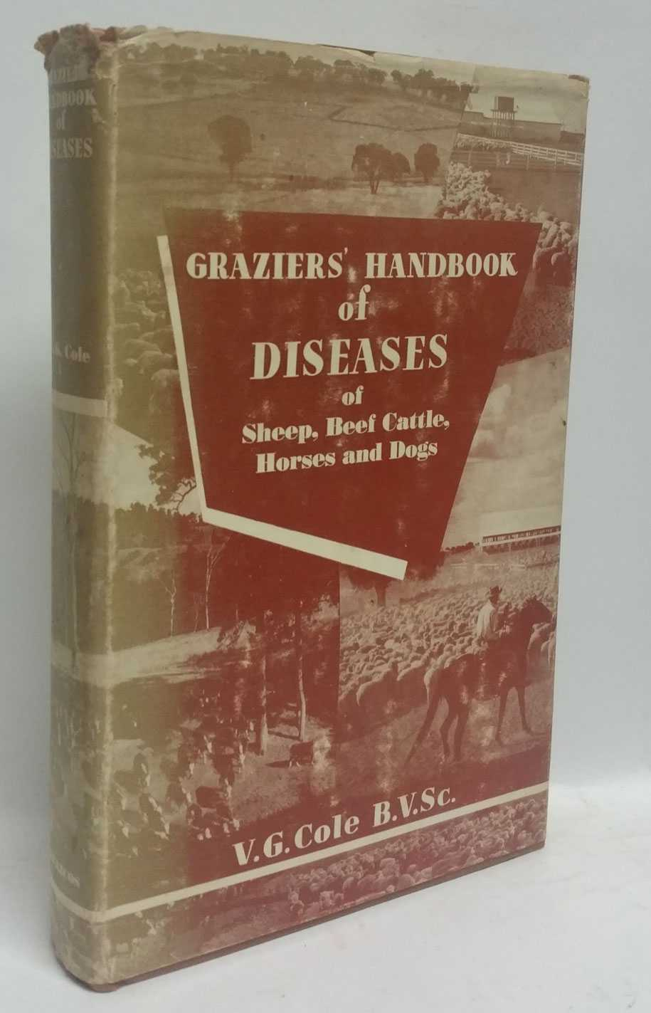 Graziers' Handbook of Diseases of Sheep, Beef Cattle, Horses and Dogs, V. G. Cole