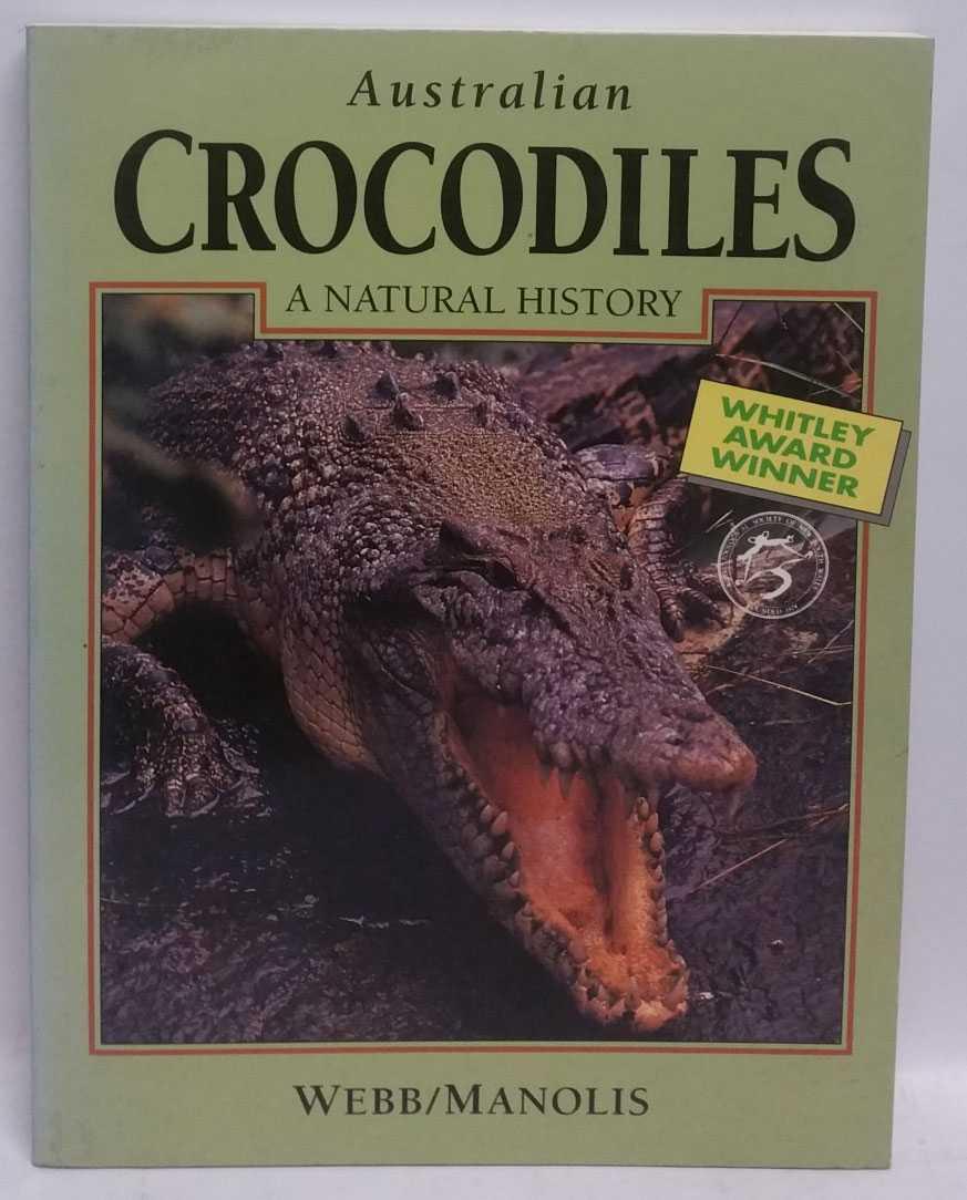 Australian Crocodiles: A Natural History, Grahame Webb; Charlie Manolis