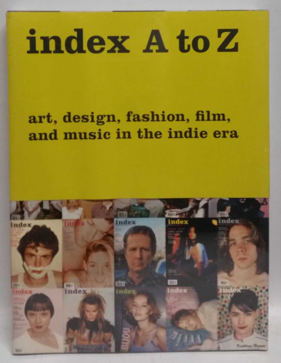 index A to Z: art, design, fashion, film, and music in the indie era, Wendy Vogel; Rachel Ward