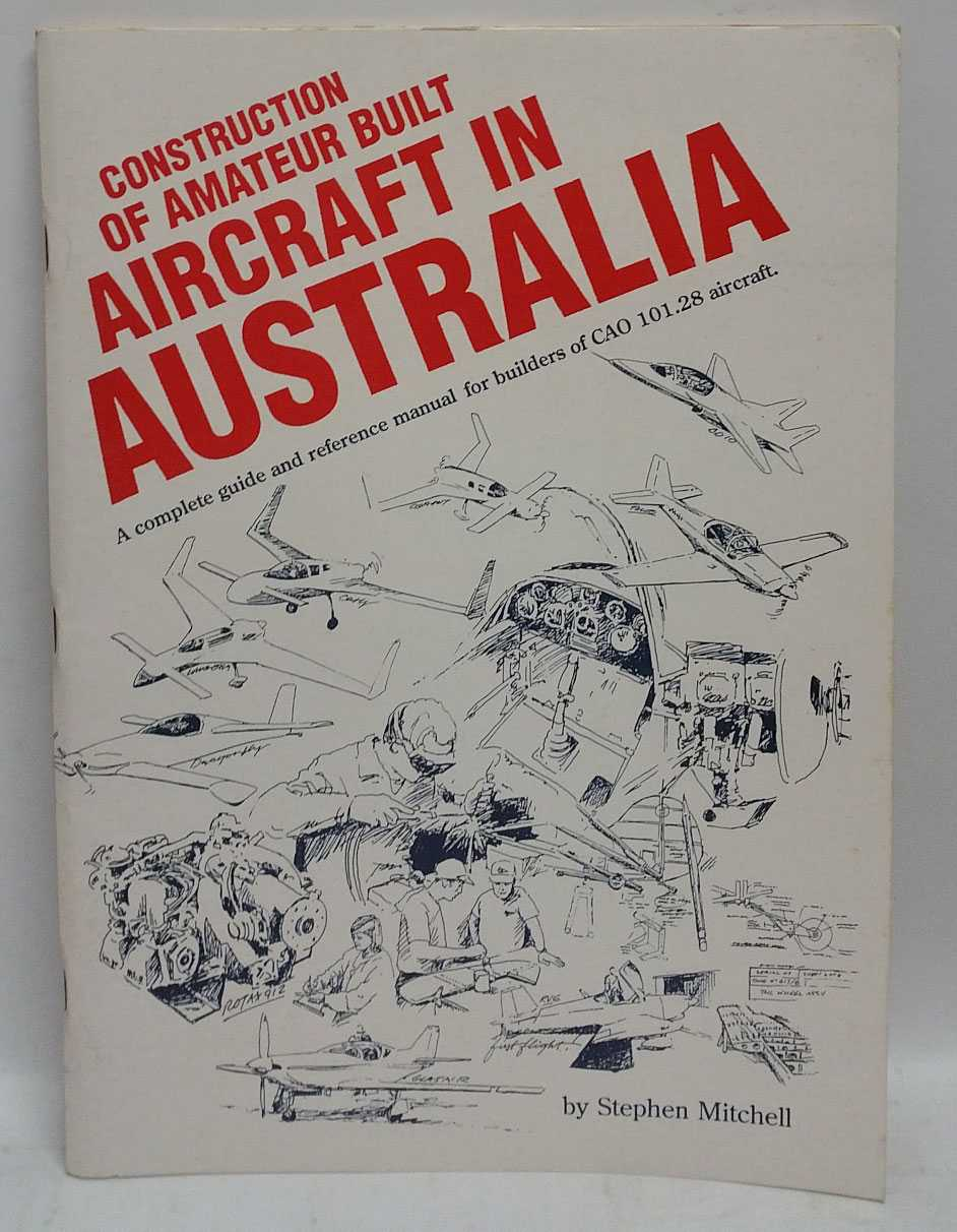 Construction of Amateur Built Aircraft In Australia: A complete guide and reference manual for builders of CAO 101.28 aircraft, Stephen Mitchell