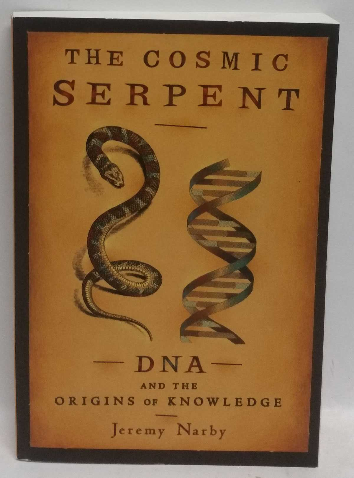 The Cosmic Serpent: DNA and the Origins of Knowledge, Jeremy Narby
