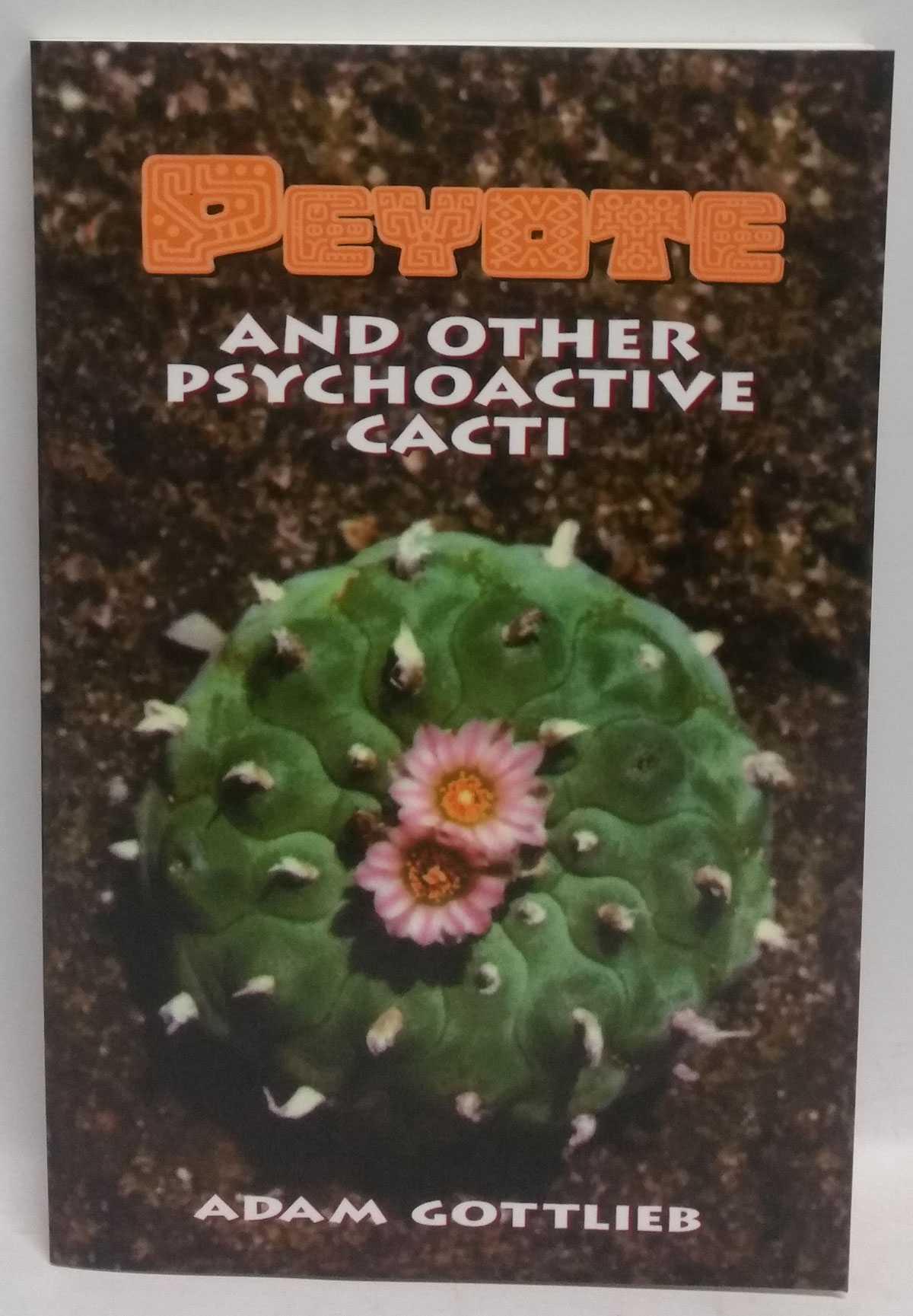Peyote and Other Psychoactive Cacti, Adam Gottlieb