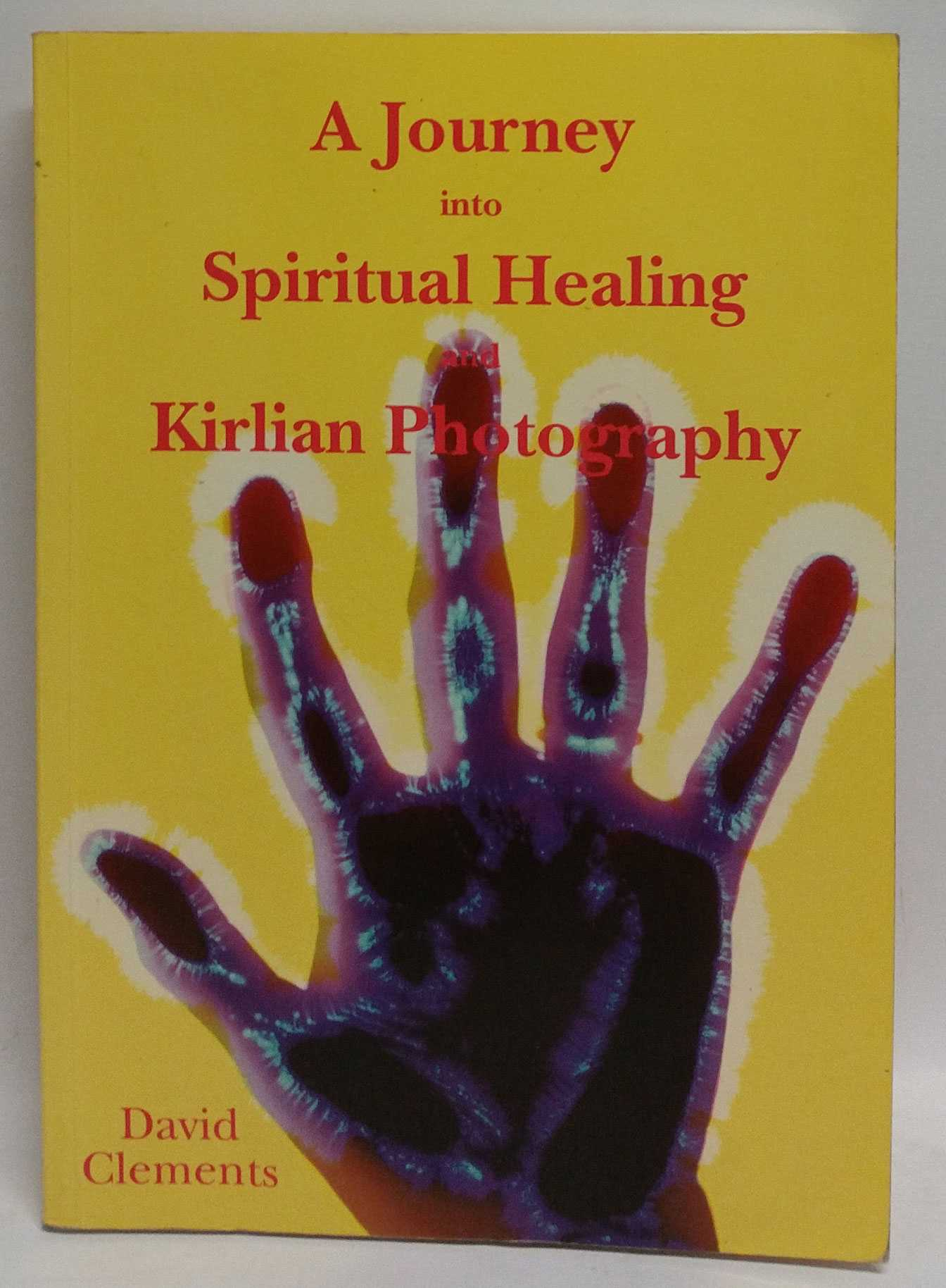 A Journey into Spiritual Healing and Kirlian Photography, David Clements