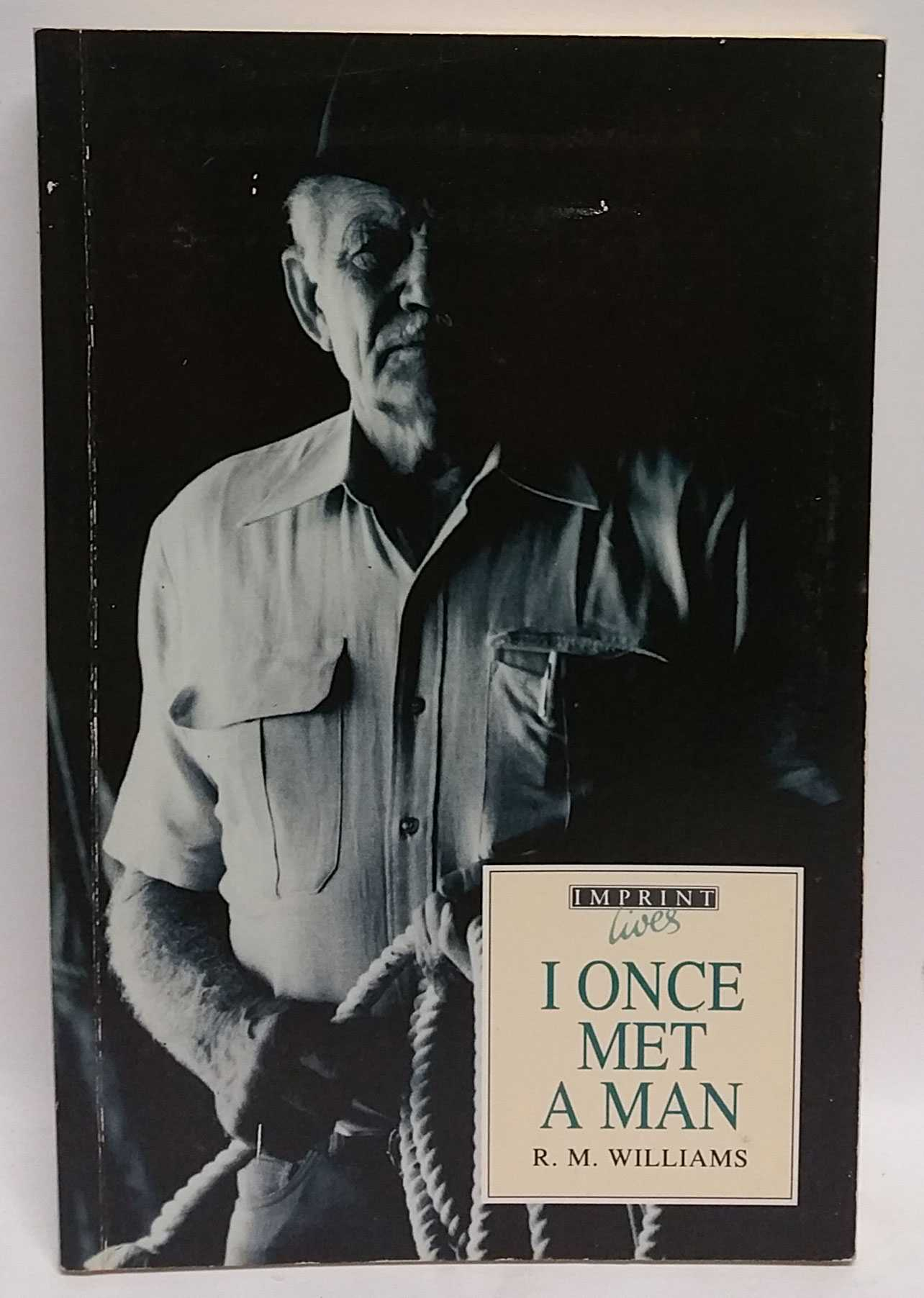 I Once Met A Man: True stories from one of Australia's greatest folk heroes, R. M. Williams